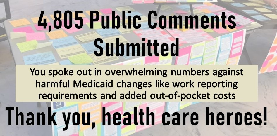 "image of colorful postit notes captioned ""4805 public comments submitted. you spoke out in overwhelming numbers against harmful Medicaid changes like work reporting requirements and added out of pocket costs. thank you health care heroes!"