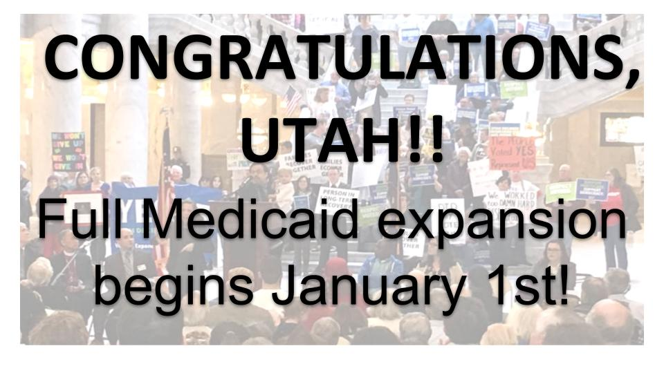 congratulations, Utah! full Medicaid expansion begins January 1st